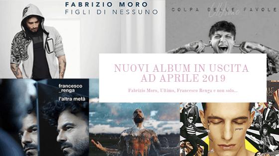 I nuovi album in uscita ad Aprile 2019