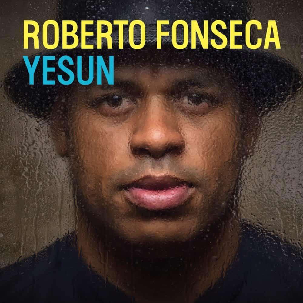 Roberto Fonseca: YESUN,  il nuovo album del prodigio della musica cubana